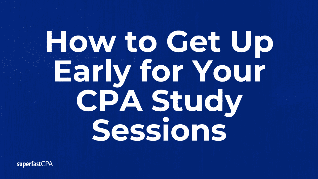 Get up early for cpa study superfastcpa