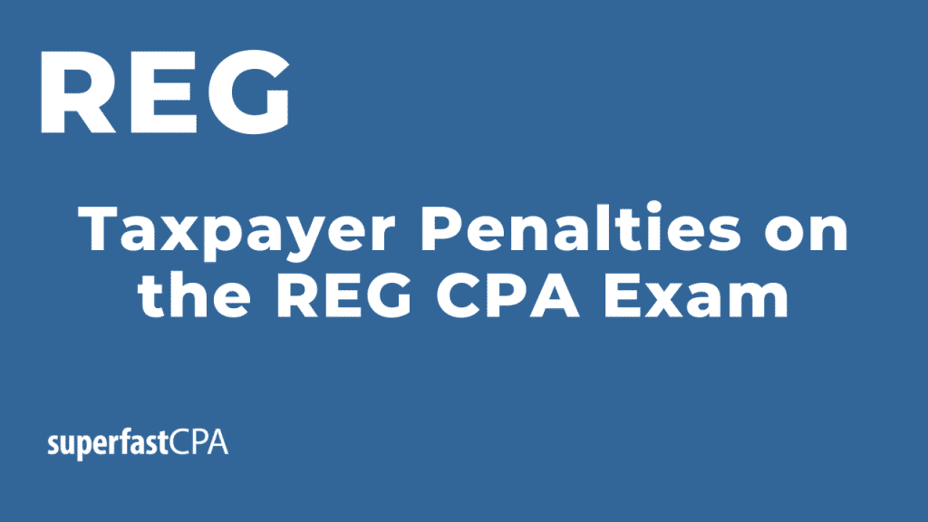 taxpayer penalties on the reg cpa exam